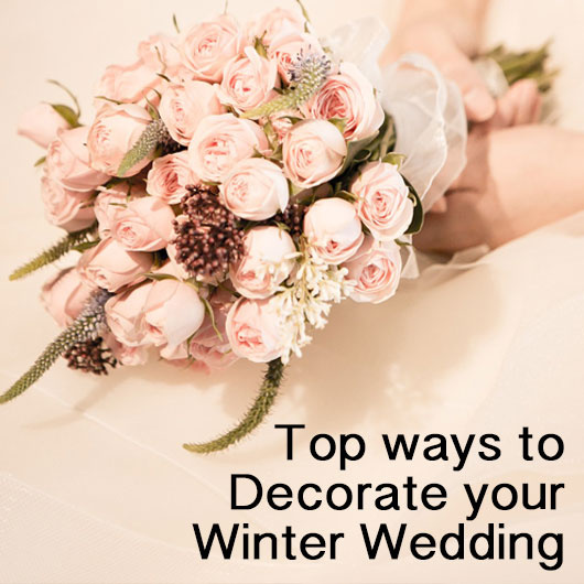Top Ways to Decorate your Winter Wedding