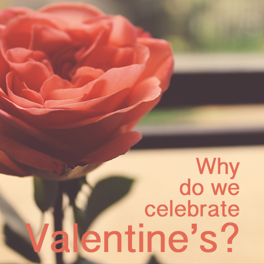 Why do we celebrate Valentine's?