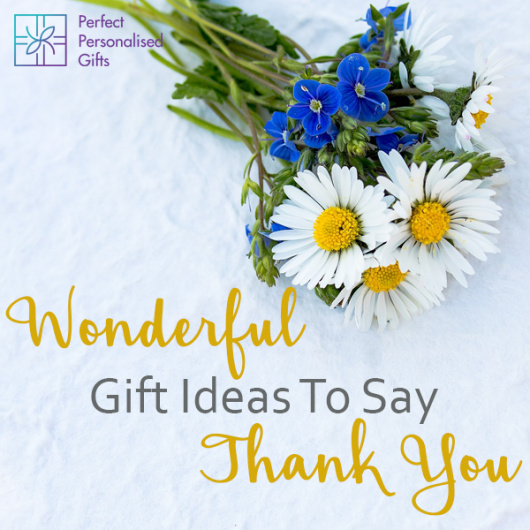 Wonderful Gift Ideas To Say Thank You
