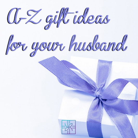 A-Z Gift Ideas for Your Husband