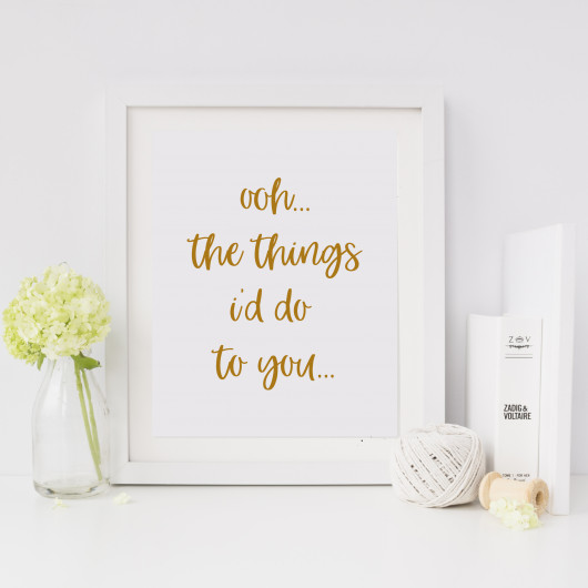 Personalised Ooh The Things I'd Do To You Valentine's Print