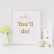 Personalised Meh..You'll Do Cheeky Valentine's Print