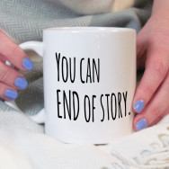 Personalised You Can, End Of Story Motivational Mug
