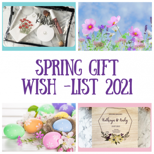 Spring Gift Wishlist 2021 - Perfect Personalised Gifts